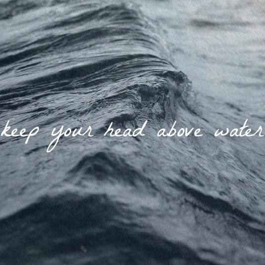 keep_your_head_above_water-3340.jpg